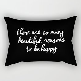There Are So Many Beautiful Reasons to be Happy black and white typography poster home wall decor Rectangular Pillow