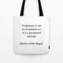Martin Luther King Inspirational Quote - Forgiveness is not an occasional act. It is a permanent att Tote Bag