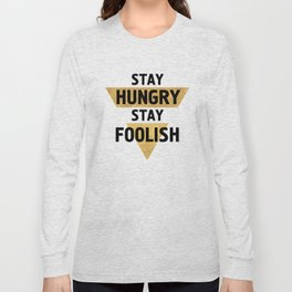 STAY HUNGRY STAY FOOLISH wisdom quote Long Sleeve T-shirt