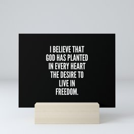I believe that God has planted in every heart the desire to live in freedom Mini Art Print