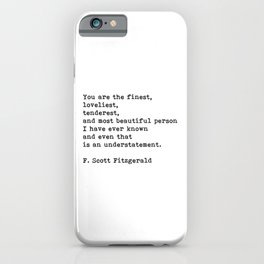 You Are The Finest Loveliest Tenderest, F. Scott Fitzgerald Quote iPhone Case