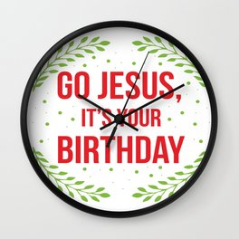 Funny Jesus Birthday Boy Christian Quote Meme Gift Wall Clock