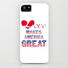 Love makes America great iPhone Case