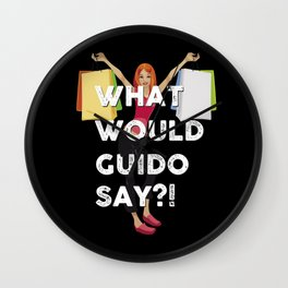 What would Guido Say ?! product Für Shopping Fanatiker und T Wall Clock