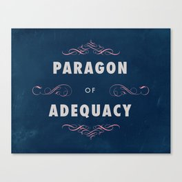 Paragon of Adequacy Canvas Print