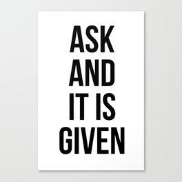Ask and it is given Canvas Print