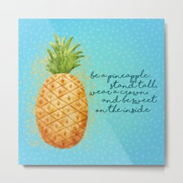 Be a Pineapple Metal Print