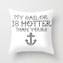 My sailor is hotter than yours Throw Pillow