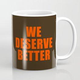 We Deserve Better Coffee Mug