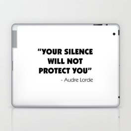 Your Silence Will Not Protect you - Audre Lorde Laptop & iPad Skin