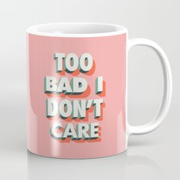 Too Bad I Don't Care Coffee Mug