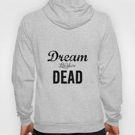Dream like you're Dead Hoody