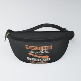 Vehicles make air pollute greed makes life pollute Fanny Pack