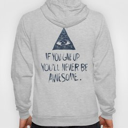 If You Give Up You'll Never Be Awesome Hoody