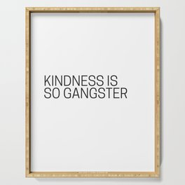 Kindness is so gangster #humor #minimalism Serving Tray