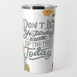 Don't Let Yesterday Take Up Too Much Today Travel Mug
