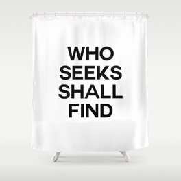 who seeks shall find Shower Curtain