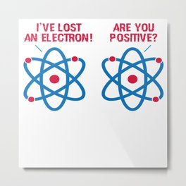 Funny Science Electron Saying Teacher Student Gift Metal Print