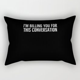 I'm Billing You For This Conversation Rectangular Pillow