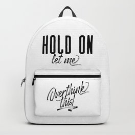 Hold on let me overthink this! (PR) Black text. Backpack