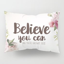 Believe you can and you're halfway there Inspirational Quote Pillow Sham