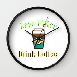 Save water Drink Coffee Wall Clock