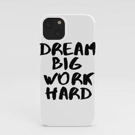 Dream Big Work Hard iPhone Case