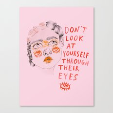 Don't look at yourself through their eyes Canvas Print