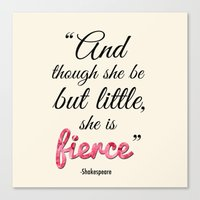though she be but little Canvas Prints featuring Though She Be But Little, She is Fierce (Square) by Amy Rowland
