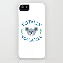 Totally koalafied - Funny Quote iPhone Case