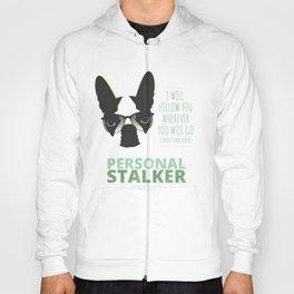 Boston Terrier: Personal Stalker. Hoody