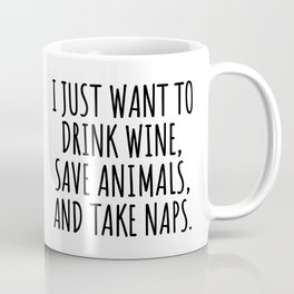 I Just Want to Drink Wine Save Animals and Take Naps Coffee Mug