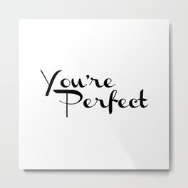 You're Perfect Black & White Script Typography Metal Print