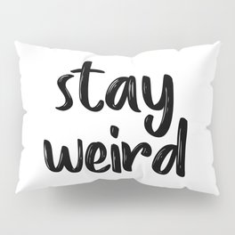 Stay Weird, Typographic Print, Quote Prints, Inspirational Quote, Modern Art, Motivational Quote Pillow Sham