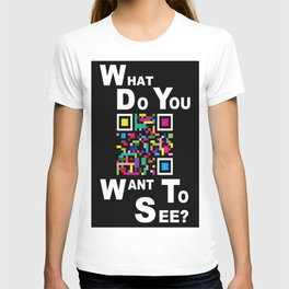 WHAT DO YOU WANT TO SEE? T-shirt