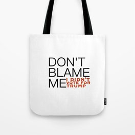 Don't Blame Me, I Didn't Vote For Trump Tote Bag