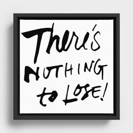 There's Nothing To Lose Framed Canvas