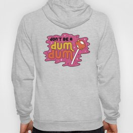 Don't be a dum dum Hoody