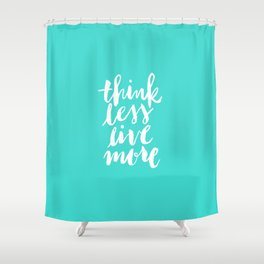 Think Less, Live More Shower Curtain