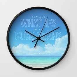 Replace What Ifs With Fuck Yeahs Wall Clock