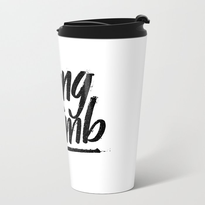young & dumb Metal Travel Mug