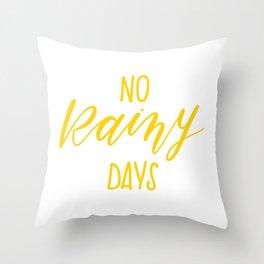 No Rainy Days Throw Pillow