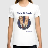 dick T-shirts featuring Dick & Bush by Jeff Karl