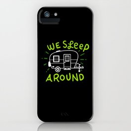 Camping Adventure Travel  - We Sleep Around iPhone Case
