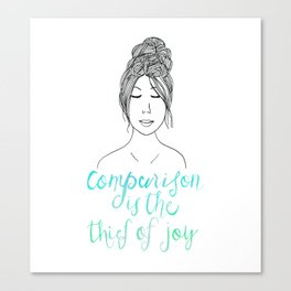 Comparison is a Thief Canvas Print