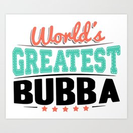 Men's World's Greatest Bubba Art Print