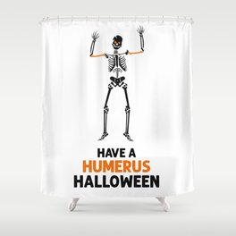 Skeleton! Have a Humerus Halloween Shower Curtain