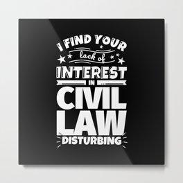 I find your lack of interest in Civil law disturbing Metal Print