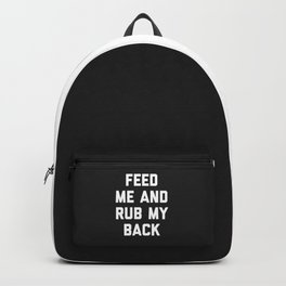Feed Me Rub My Back Funny Quote Backpack
