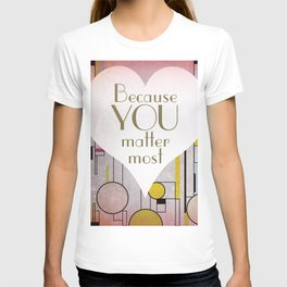 Because you matter most T-shirt